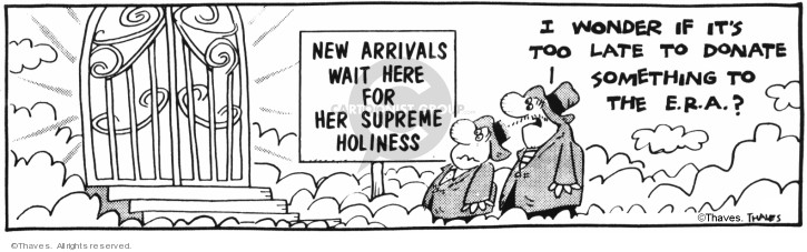 New Arrivals Wait Here For Her Supreme Holiness. I wonder it its too late to donate something to the E.R.A.?