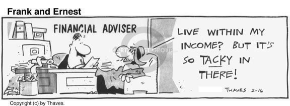 Financial Adviser. Live within my income? But its so tacky in there!