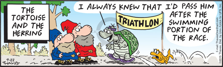 The Tortoise and the Herring.  Triathlon.  I always knew that Id pass him after the swimming portion of the race.