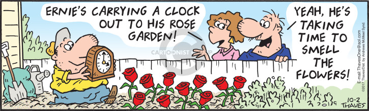 Ernies carrying a clock out to his rose garden!  Yeah, hes taking time to smell the flowers!