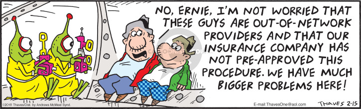 No, Ernie, Im not worried that these guys are out -of-network providers and that our insurance company has not pre-approved this procedure.  We have much bigger problems here!