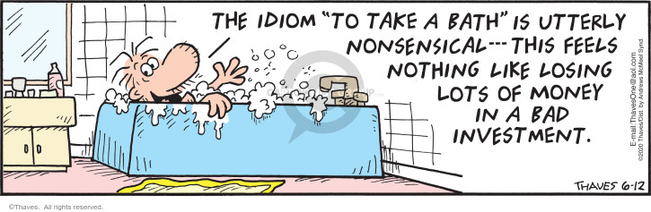 "The idiom ""to take a bath"" is utterly nonsensical.  This feels nothing like losing lots of money in a bad investment."
