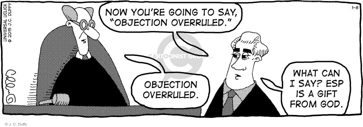 "Now youre going to say, ""objection overruled."" Objection overruled. What can I say? ESP is a gift from God."