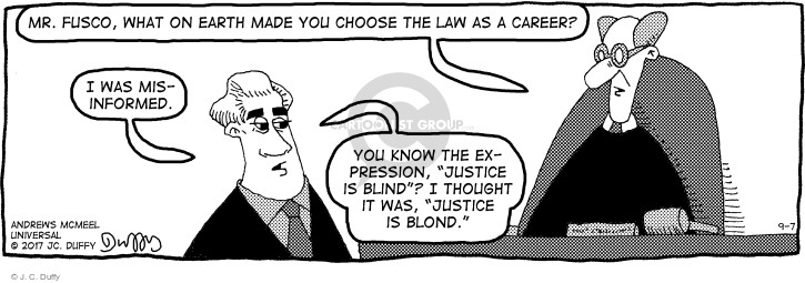 "Mr. Fusco, what on earth made you choose the law as a career? I was misinformed. You know the expression, ""Justice is blind""? I thought it was, ""Justice is blond."""