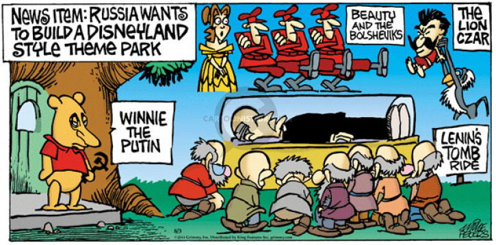 News Item: Russia wants to build a Disneyland style theme park. Winnie the Putin. Beauty and the Bolsheviks. The Lion Czar. Lenins Tomb Ride.