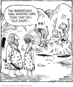 "The Neanderthals have invented something they call ""talk radio."""