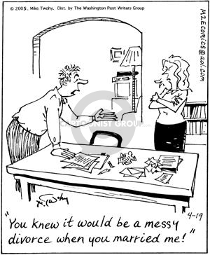 You knew it would be a messy divorce when you married me!